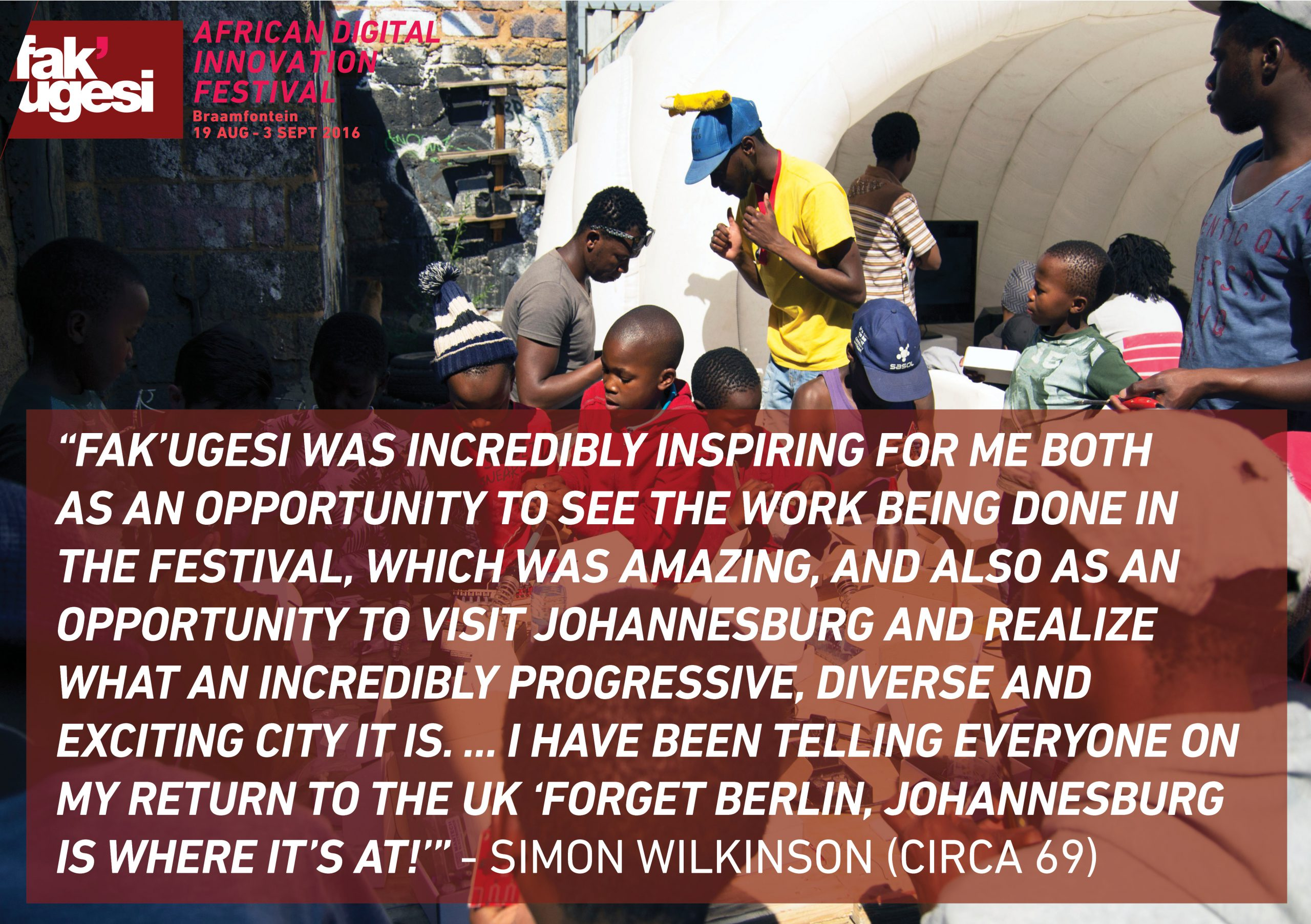 Quote by Simon Wilkinson of Circa 69, VR artist from the UK who gave workshops with The British Council Connect ZA @ Fak'ugesi